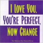 I Will Be Loved originally from the musical I Love You Your'e Perfect Now Change